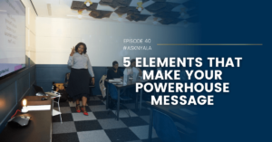 5 Elements That Make Your Powerhouse Message
